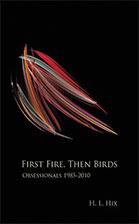 First Fire, Then Birds, H.L. Hix, FDU MFA Poetry Faculty Fairleigh Dickinson University, Creative Writing MFA